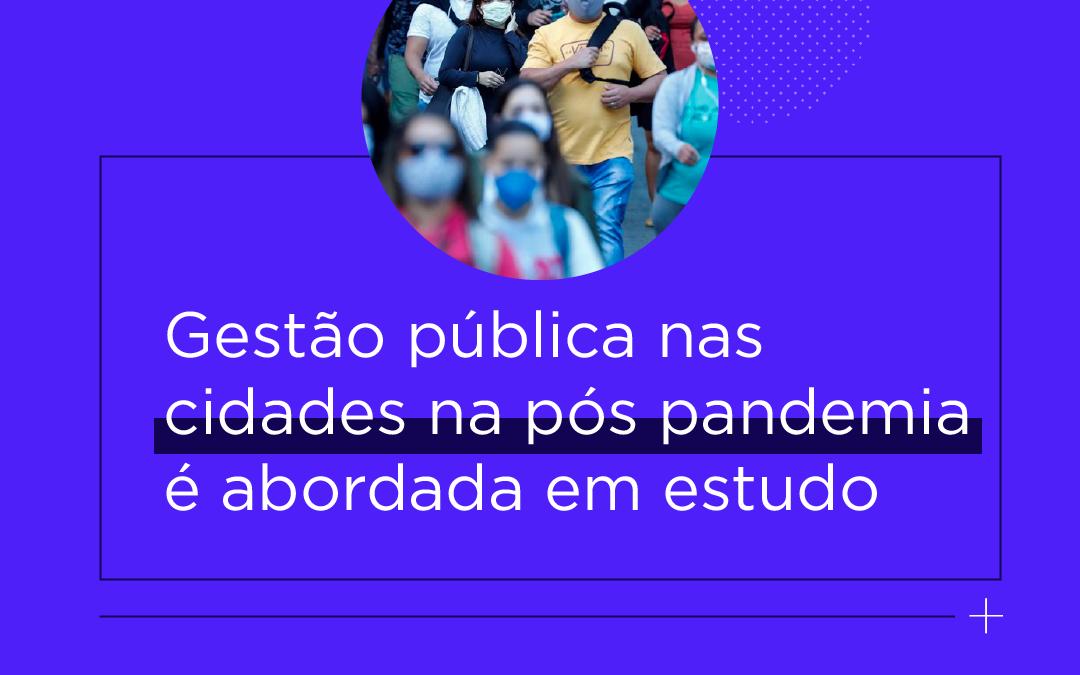 Gestão pública nas cidades na pós pandemia é abordada em estudo
